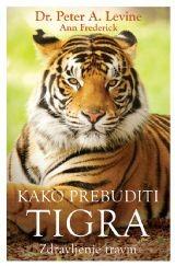 Dr. Peter A. Levine – Kako prebuditi tigra (zdravljenje travm)
